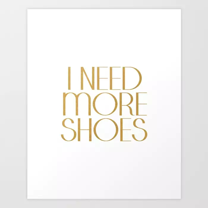 fashion-poster-gift-women-for-her-i-need-more-shoes-shoes-quote-gold-quote-fashionista-gift-idea-prints